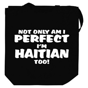 Not only am I perfect, I'm Haiti, too! Tote Bag 2016